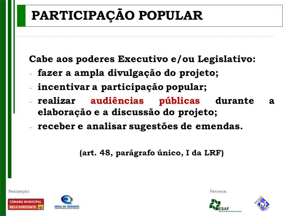Realização: Parceria: PARTICIPAÇÃO POPULAR Cabe aos poderes Executivo e/ou Legislativo: - fazer a ampla divulgação do projeto; - incentivar a particip