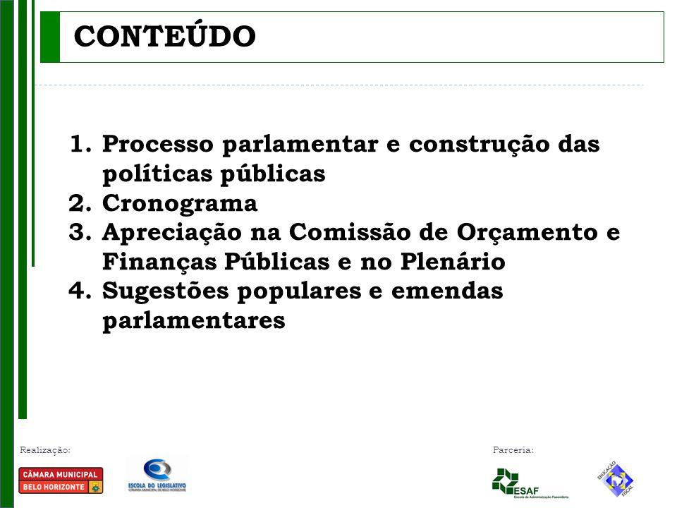 Realização: Parceria: CONTEÚDO 1.Processo parlamentar e construção das políticas públicas 2.Cronograma 3.Apreciação na Comissão de Orçamento e Finanças Públicas e no Plenário 4.Sugestões populares e emendas parlamentares
