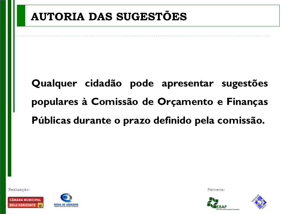 Realização: Parceria: AUTORIA DAS SUGESTÕES Qualquer cidadão pode apresentar sugestões populares à Comissão de Orçamento e Finanças Públicas durante o
