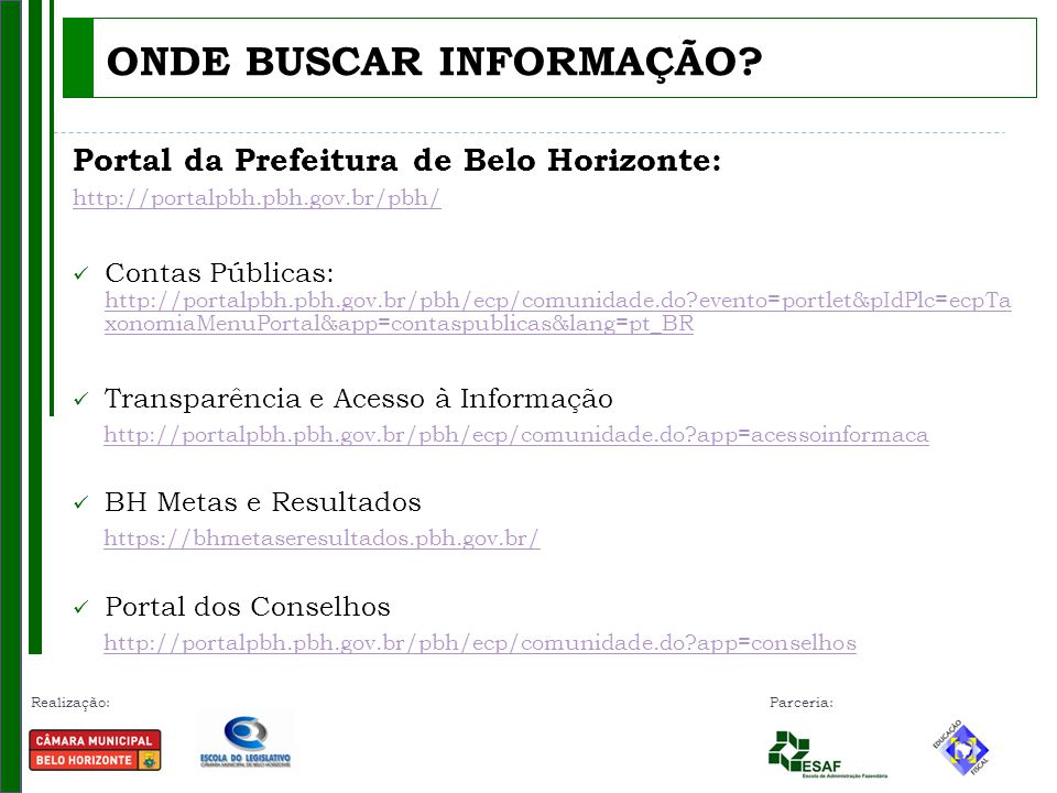 Realização: Parceria: Portal da Prefeitura de Belo Horizonte: http://portalpbh.pbh.gov.br/pbh/ Contas Públicas: http://portalpbh.pbh.gov.br/pbh/ecp/co