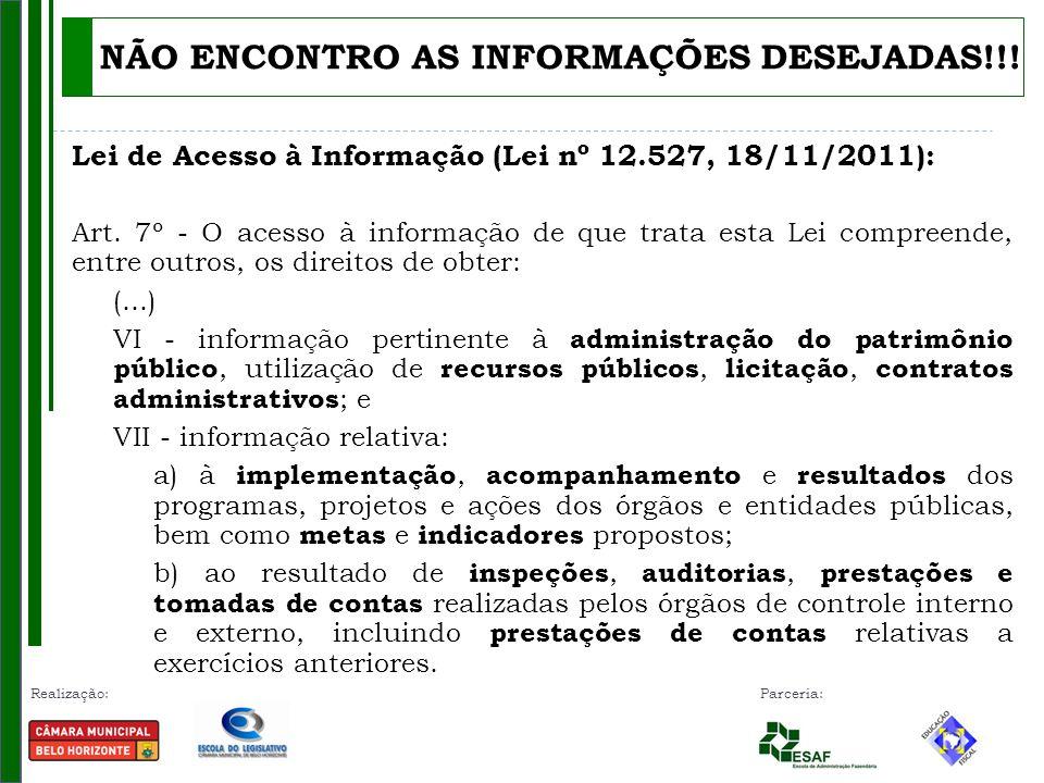 Realização: Parceria: Ouvidoria da Prefeitura de Belo Horizonte: Transparência e acesso à informação Solilcitação de informação – dúvidas sobre conteúdo http://ouvidoriageral.pbh.gov.br/tag Ouvidoria da Câmara Municipal de Belo Horizonte: http://www.cmbh.mg.gov.br/node/add/lei-acesso-informacao NÃO ENCONTRO AS INFORMAÇÕES DESEJADAS!!!