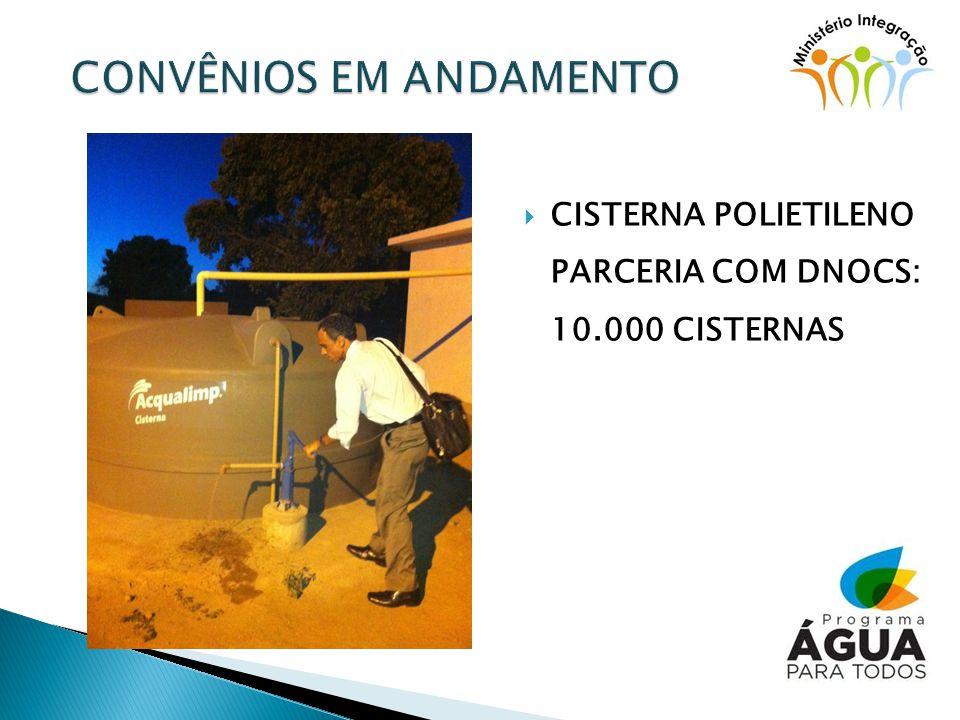 CISTERNA POLIETILENO PARCERIA COM DNOCS: 10.000 CISTERNAS