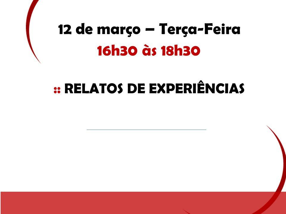 12 de março – Terça-Feira 16h30 às 18h30 :: RELATOS DE EXPERIÊNCIAS