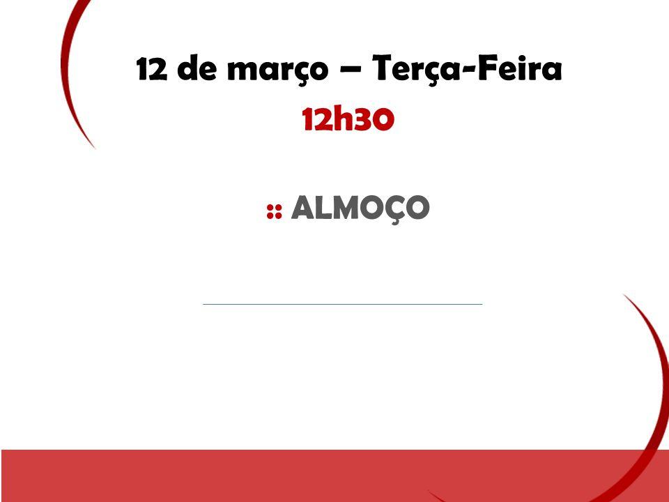 12 de março – Terça-Feira 12h30 :: ALMOÇO