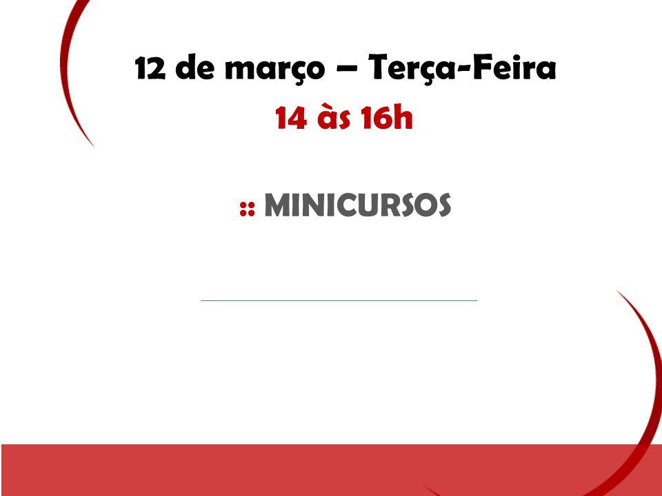 12 de março – Terça-Feira 14 às 16h :: MINICURSOS
