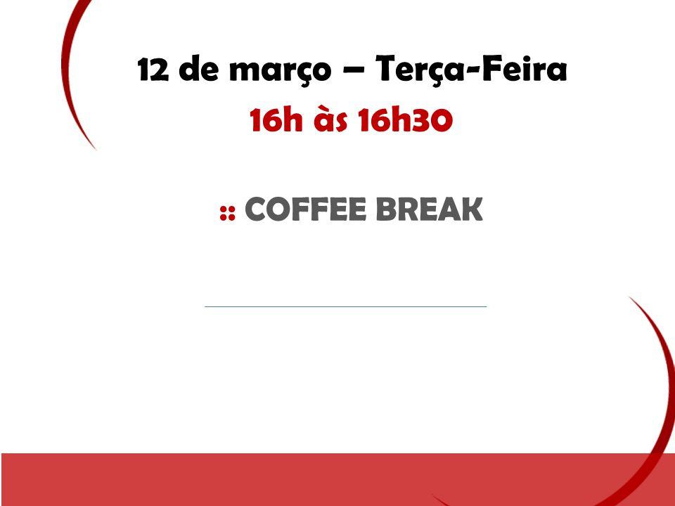 12 de março – Terça-Feira 16h às 16h30 :: COFFEE BREAK