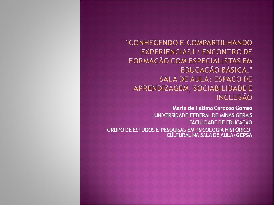 Maria de Fátima Cardoso Gomes UNIVERSIDADE FEDERAL DE MINAS GERAIS FACULDADE DE EDUCAÇÃO GRUPO DE ESTUDOS E PESQUISAS EM PSICOLOGIA HISTÓRICO- CULTURA