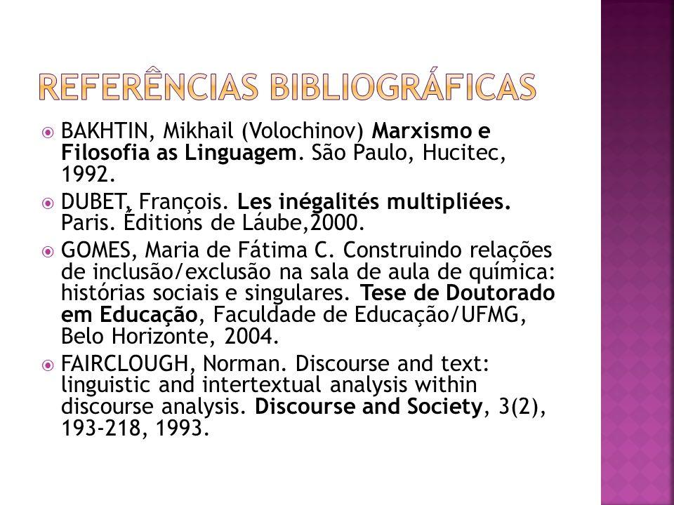 BAKHTIN, Mikhail (Volochinov) Marxismo e Filosofia as Linguagem. São Paulo, Hucitec, 1992. DUBET, François. Les inégalités multipliées. Paris. Édition