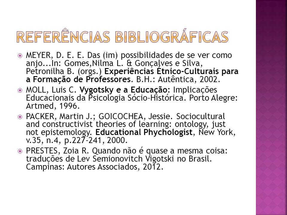 MEYER, D. E. E. Das (im) possibilidades de se ver como anjo...In: Gomes,Nilma L. & Gonçalves e Silva, Petronilha B. (orgs.) Experiências Étnico-Cultur