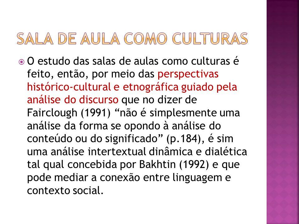 O estudo das salas de aulas como culturas é feito, então, por meio das perspectivas histórico-cultural e etnográfica guiado pela análise do discurso q