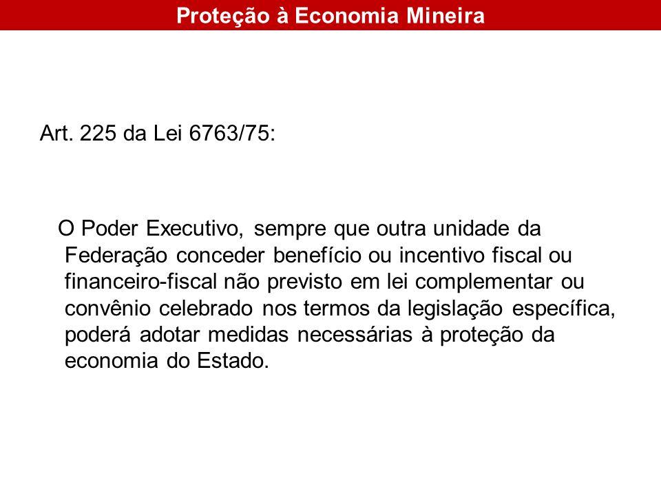 Art. 225 da Lei 6763/75: O Poder Executivo, sempre que outra unidade da Federação conceder benefício ou incentivo fiscal ou financeiro-fiscal não prev