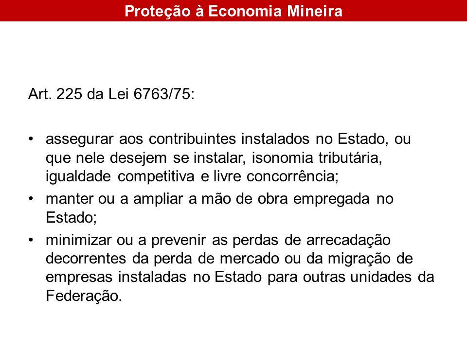 Art. 225 da Lei 6763/75: assegurar aos contribuintes instalados no Estado, ou que nele desejem se instalar, isonomia tributária, igualdade competitiva