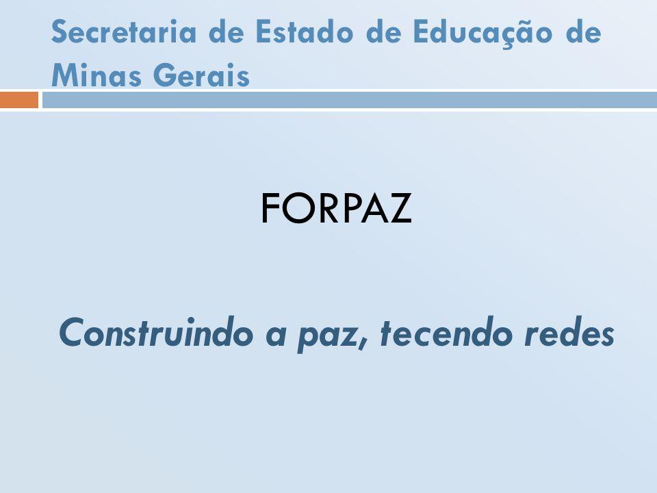 Secretaria de Estado de Educação de Minas Gerais FORPAZ Construindo a paz, tecendo redes