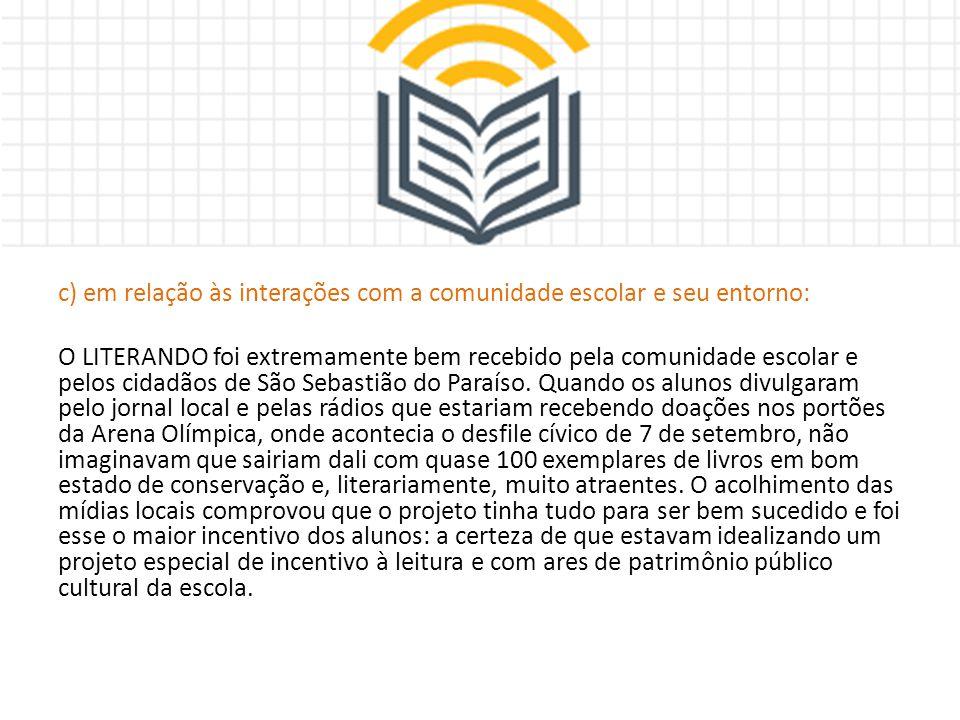 c) em relação às interações com a comunidade escolar e seu entorno: O LITERANDO foi extremamente bem recebido pela comunidade escolar e pelos cidadãos