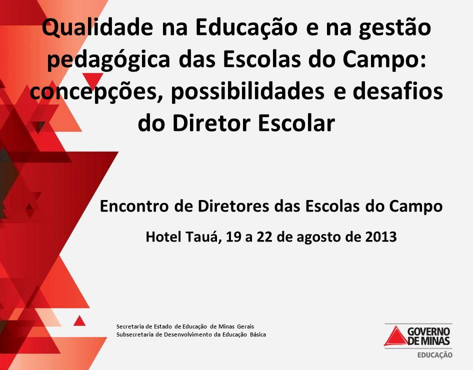 Secretaria de Estado de Educação de Minas Gerais Subsecretaria de Desenvolvimento da Educação Básica Encontro de Diretores das Escolas do Campo Hotel