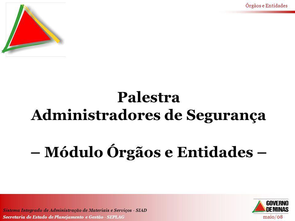 maio/08 Órgãos e Entidades Sistema Integrado de Administração de Materiais e Serviços - SIAD Secretaria de Estado de Planejamento e Gestão - SEPLAG Pa