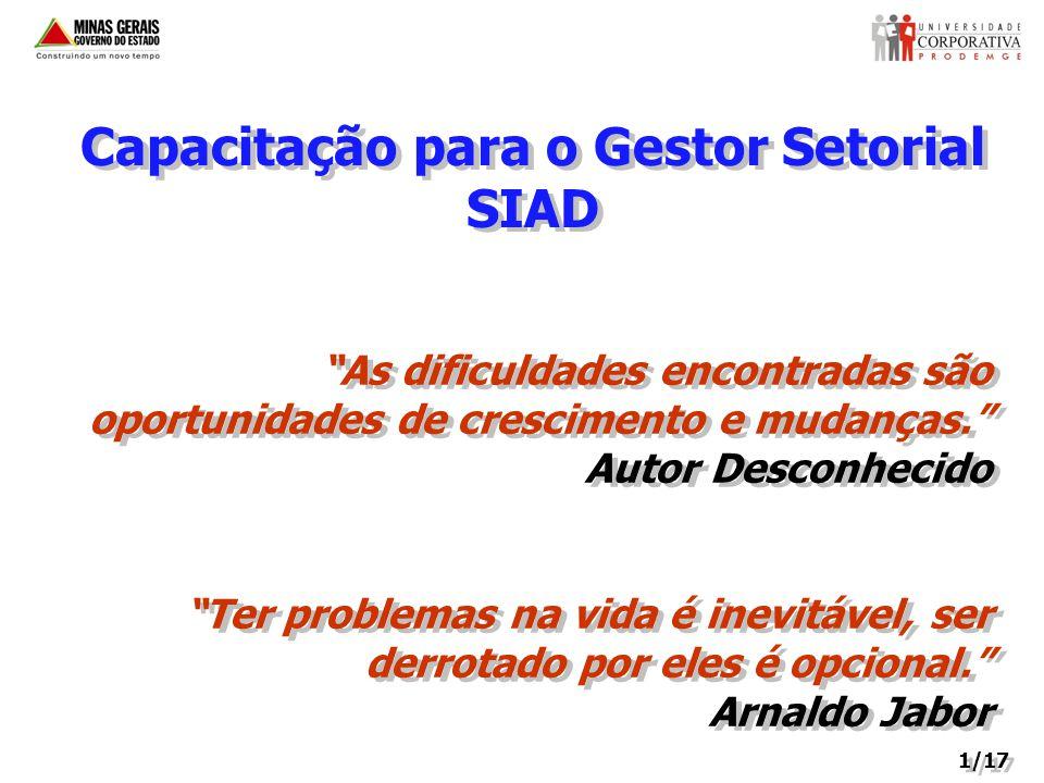 Capacitação para o Gestor Setorial SIAD As dificuldades encontradas são oportunidades de crescimento e mudanças.