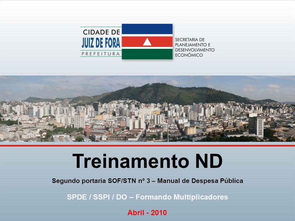 Treinamento ND Segundo portaria SOF/STN nº 3 – Manual de Despesa Pública SPDE / SSPI / DO – Formando Multiplicadores Abril - 2010
