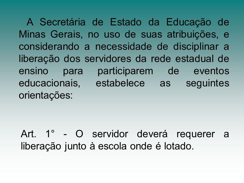 A Secretária de Estado da Educação de Minas Gerais, no uso de suas atribuições, e considerando a necessidade de disciplinar a liberação dos servidores