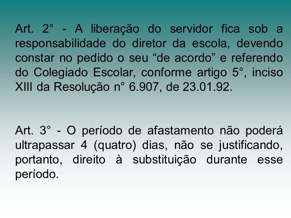 Art. 2° - A liberação do servidor fica sob a responsabilidade do diretor da escola, devendo constar no pedido o seu de acordo e referendo do Colegiado