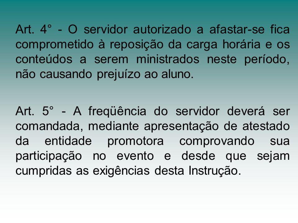 Art. 4° - O servidor autorizado a afastar-se fica comprometido à reposição da carga horária e os conteúdos a serem ministrados neste período, não caus