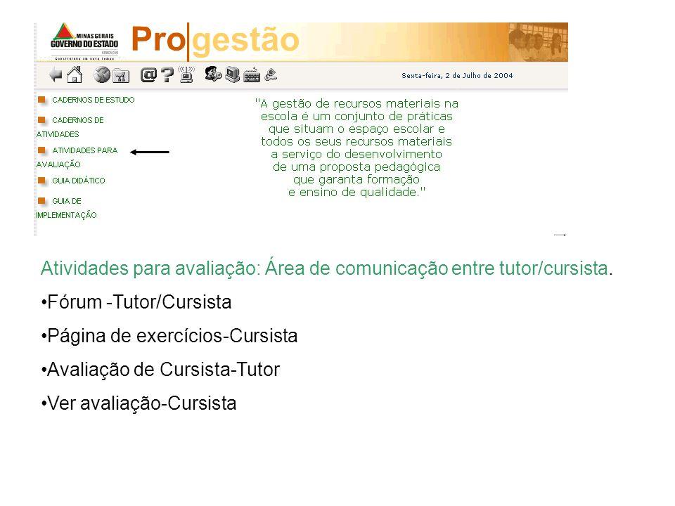 Atividades para avaliação: Área de comunicação entre tutor/cursista. Fórum -Tutor/Cursista Página de exercícios-Cursista Avaliação de Cursista-Tutor V