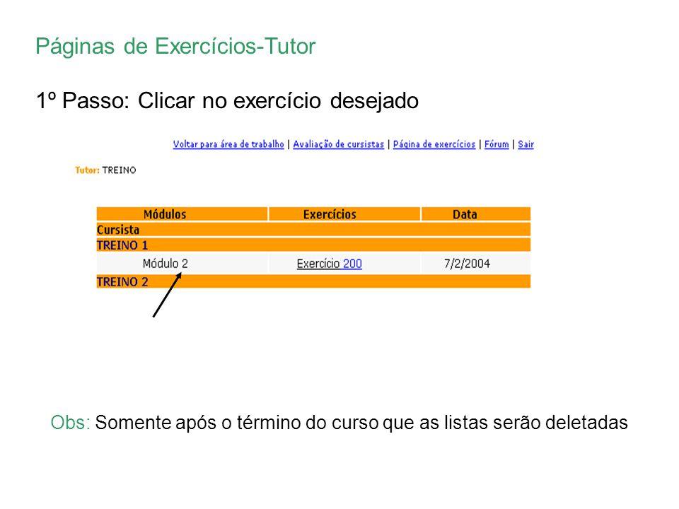 Páginas de Exercícios-Tutor 1º Passo: Clicar no exercício desejado Obs: Somente após o término do curso que as listas serão deletadas