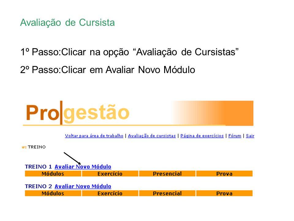 Avaliação de Cursista 1º Passo:Clicar na opção Avaliação de Cursistas 2º Passo:Clicar em Avaliar Novo Módulo