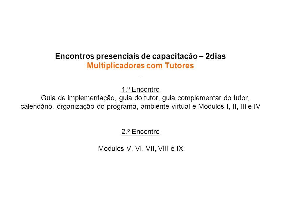 Encontros presenciais de capacitação – 2dias Multiplicadores com Tutores 1.º Encontro Guia de implementação, guia do tutor, guia complementar do tutor