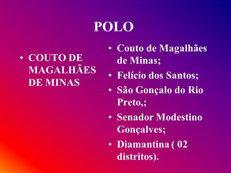 POLO COUTO DE MAGALHÃES DE MINAS Couto de Magalhães de Minas; Felício dos Santos; São Gonçalo do Rio Preto,; Senador Modestino Gonçalves; Diamantina (