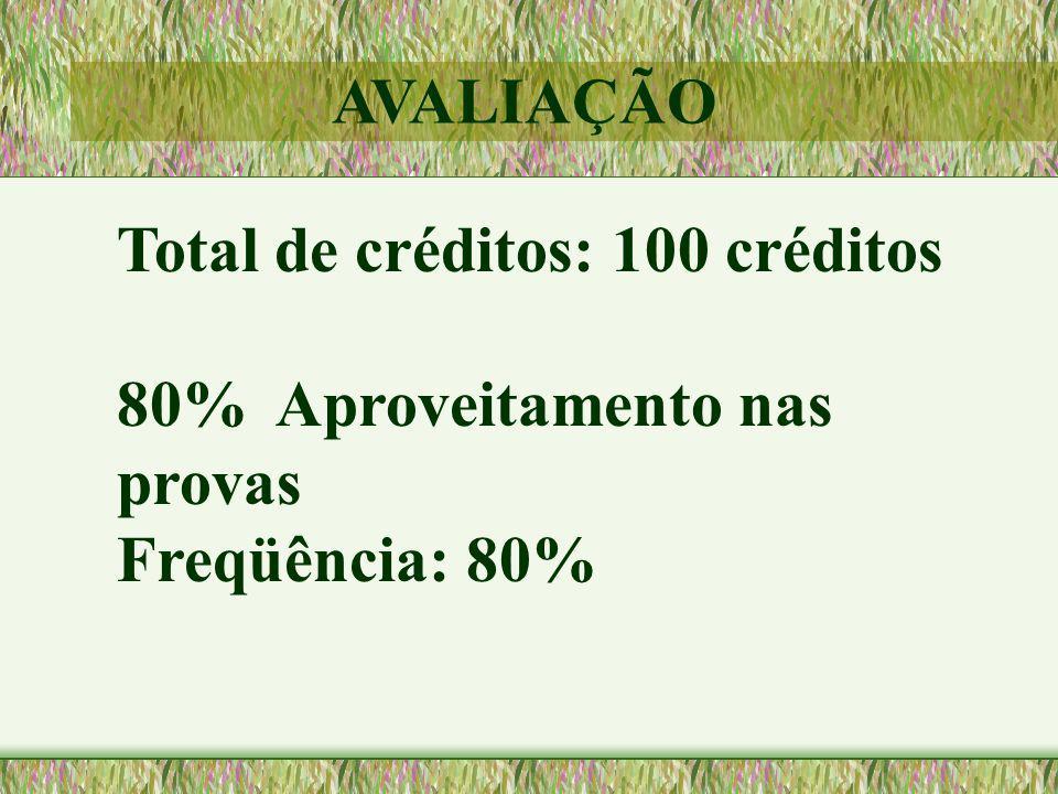 Total de créditos: 100 créditos 80% Aproveitamento nas provas Freqüência: 80% AVALIAÇÃO