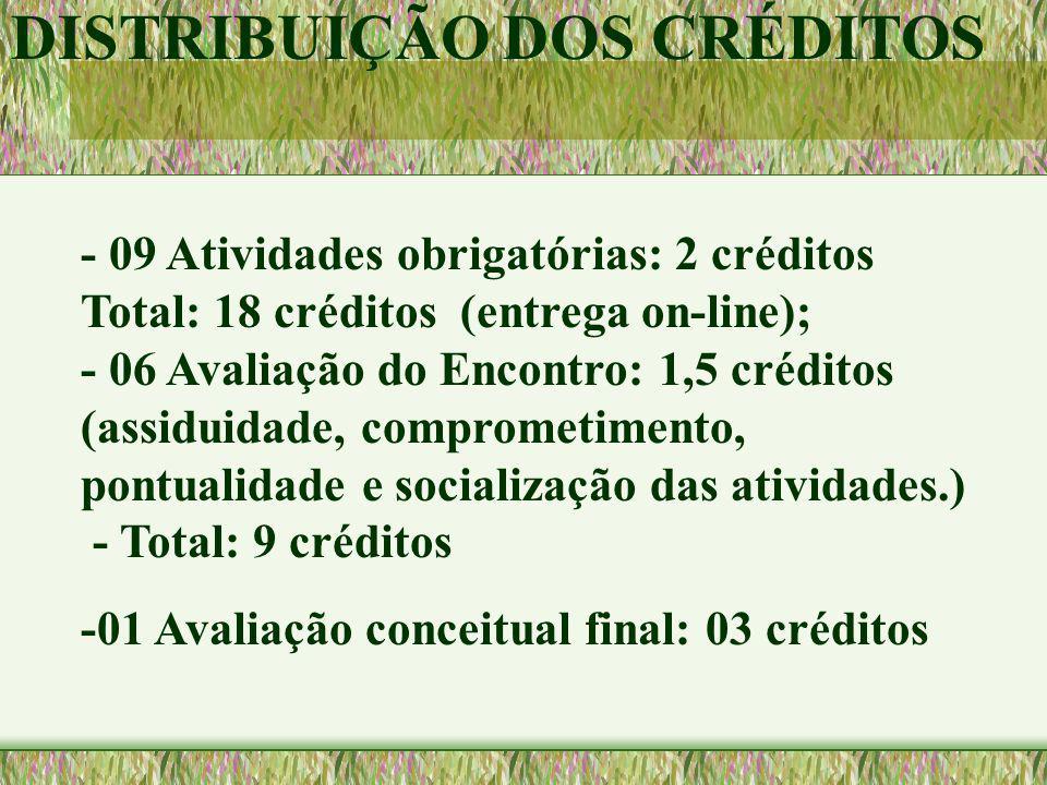 - 09 Atividades obrigatórias: 2 créditos Total: 18 créditos (entrega on-line); - 06 Avaliação do Encontro: 1,5 créditos (assiduidade, comprometimento,