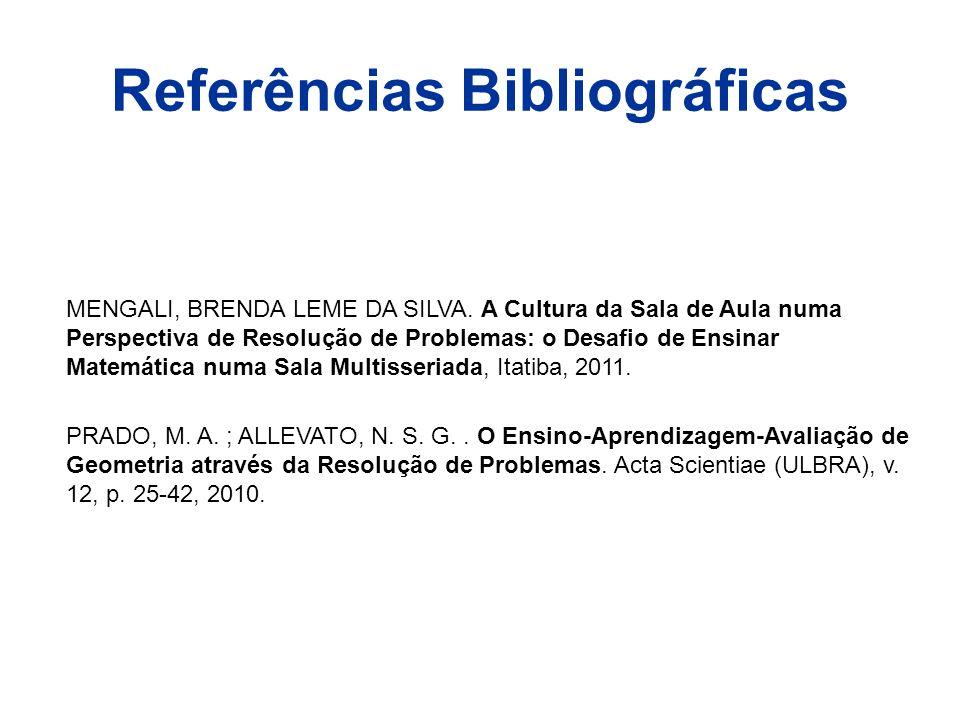 Referências Bibliográficas MENGALI, BRENDA LEME DA SILVA. A Cultura da Sala de Aula numa Perspectiva de Resolução de Problemas: o Desafio de Ensinar M
