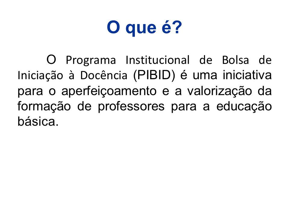 O que é? O Programa Institucional de Bolsa de Iniciação à Docência (PIBID) é uma iniciativa para o aperfeiçoamento e a valorização da formação de prof