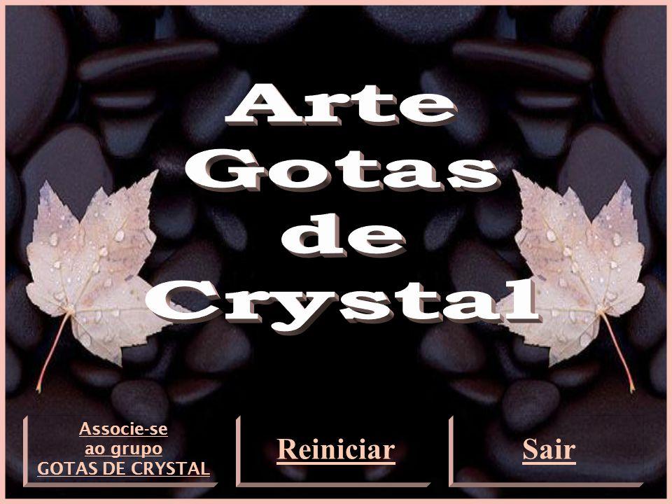 Associe-se ao grupo GOTAS DE CRYSTAL ReiniciarSair
