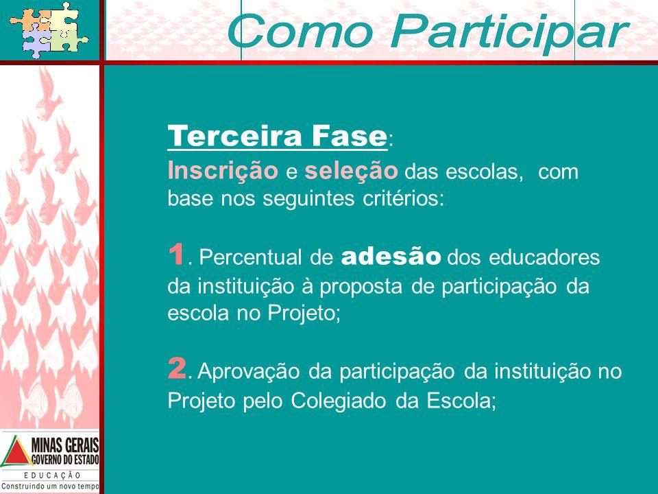 Terceira Fase : Inscrição e seleção das escolas, com base nos seguintes critérios: 1.