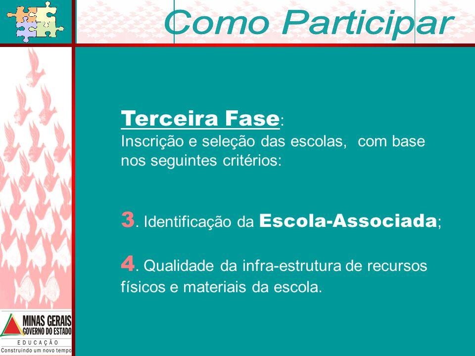 Terceira Fase : Inscrição e seleção das escolas, com base nos seguintes critérios: 3.