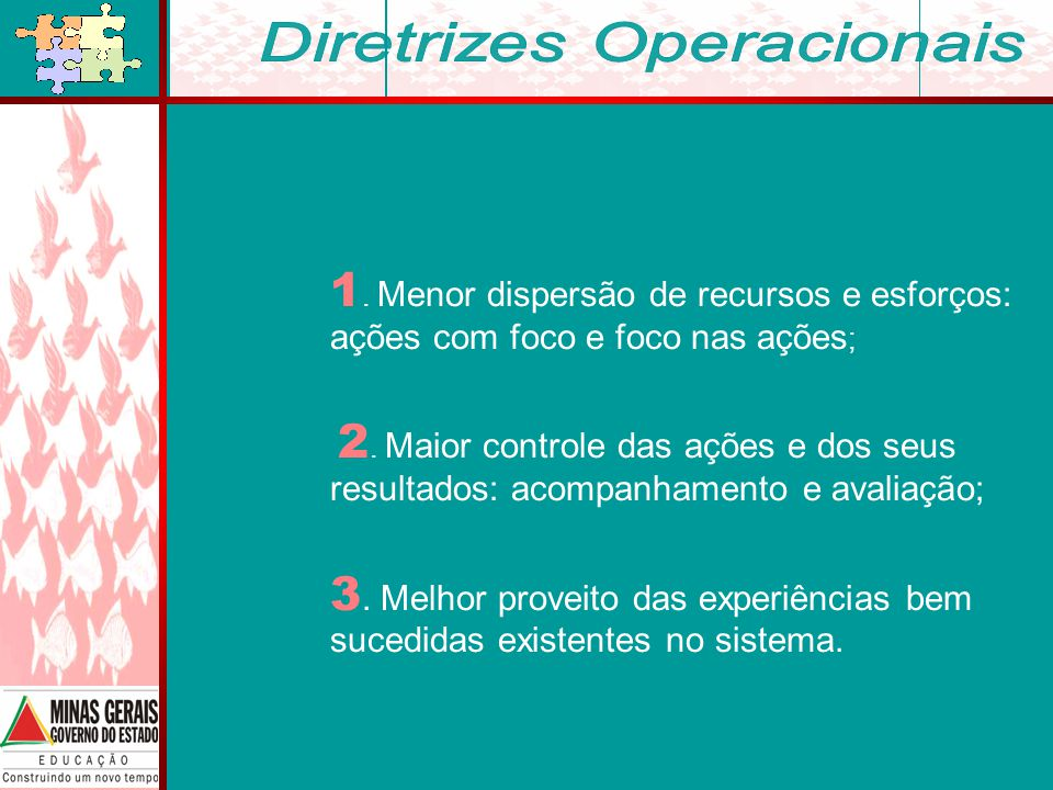 1. Menor dispersão de recursos e esforços: ações com foco e foco nas ações ; 2.
