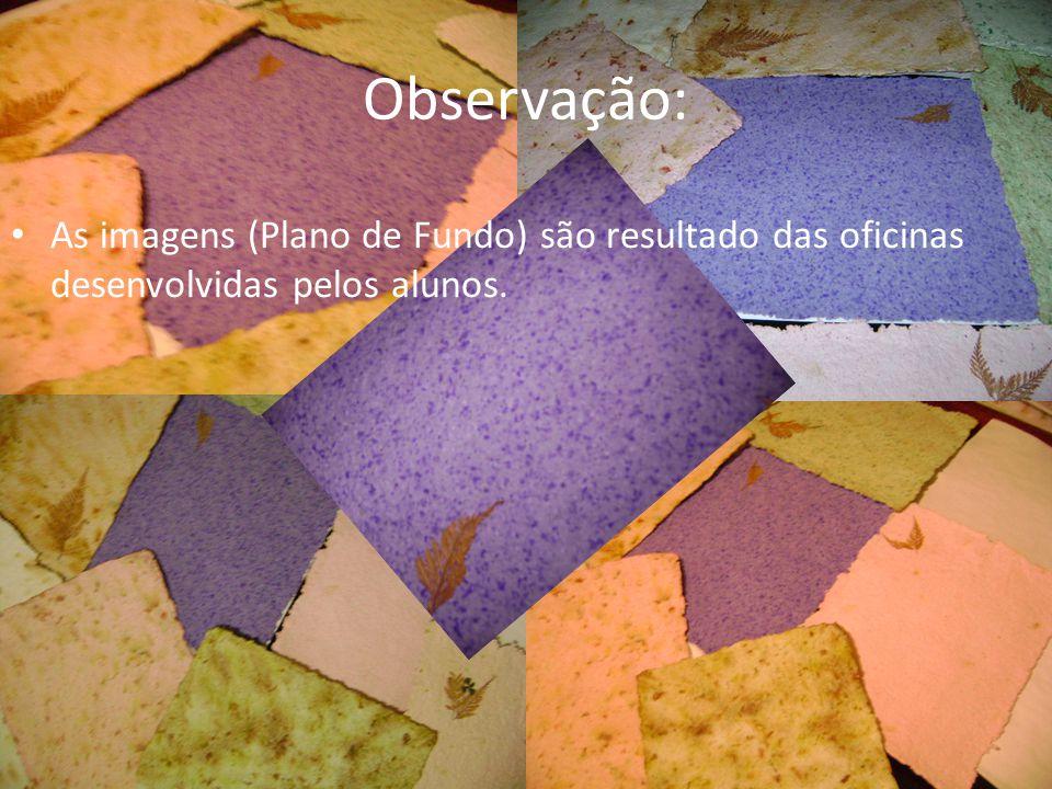Observação: As imagens (Plano de Fundo) são resultado das oficinas desenvolvidas pelos alunos.