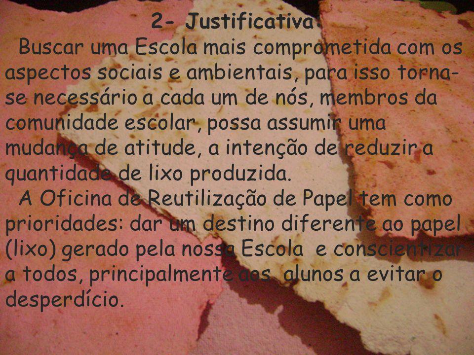 2- Justificativa: Buscar uma Escola mais comprometida com os aspectos sociais e ambientais, para isso torna- se necessário a cada um de nós, membros d