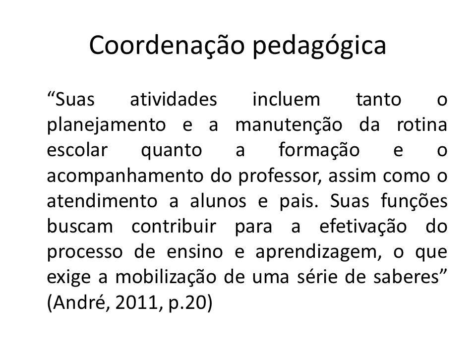 Coordenação pedagógica Suas atividades incluem tanto o planejamento e a manutenção da rotina escolar quanto a formação e o acompanhamento do professor