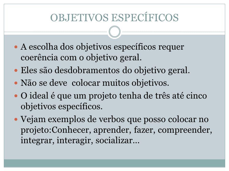 OBJETIVOS ESPECÍFICOS A escolha dos objetivos específicos requer coerência com o objetivo geral. Eles são desdobramentos do objetivo geral. Não se dev