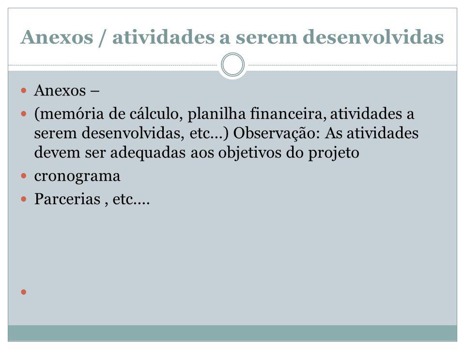 Anexos / atividades a serem desenvolvidas Anexos – (memória de cálculo, planilha financeira, atividades a serem desenvolvidas, etc...) Observação: As