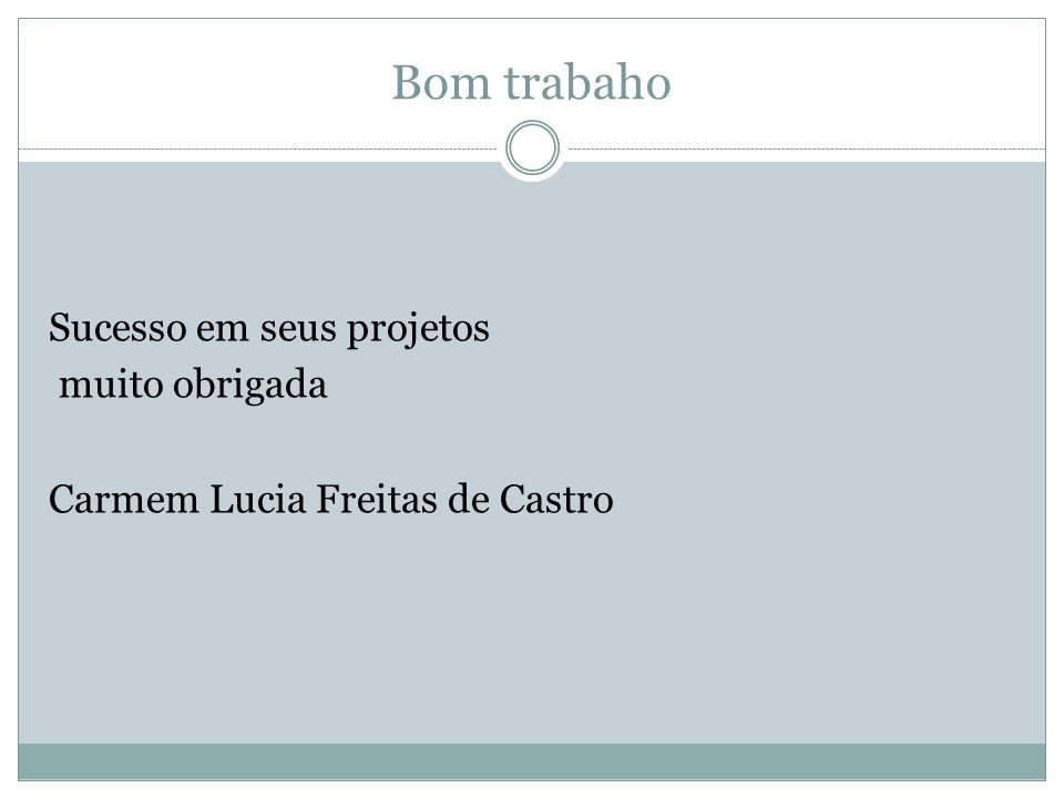 Bom trabaho Sucesso em seus projetos muito obrigada Carmem Lucia Freitas de Castro