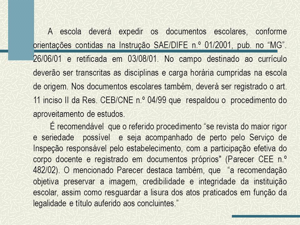 A escola deverá expedir os documentos escolares, conforme orientações contidas na Instrução SAE/DIFE n.º 01/2001, pub. no MG. 26/06/01 e retificada em
