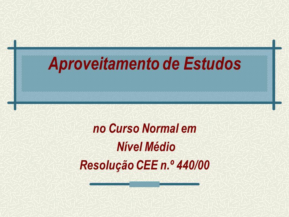 Aproveitamento de Estudos no Curso Normal em Nível Médio Resolução CEE n.º 440/00
