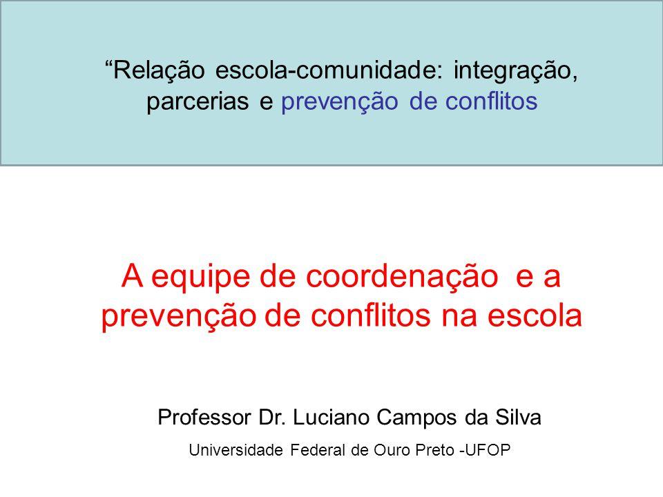 Relação escola-comunidade: integração, parcerias e prevenção de conflitos A equipe de coordenação e a prevenção de conflitos na escola Professor Dr.