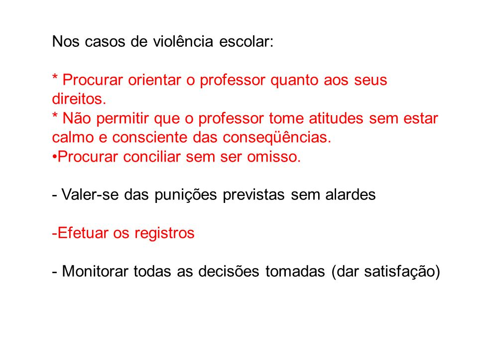 Nos casos de violência escolar: * Procurar orientar o professor quanto aos seus direitos.
