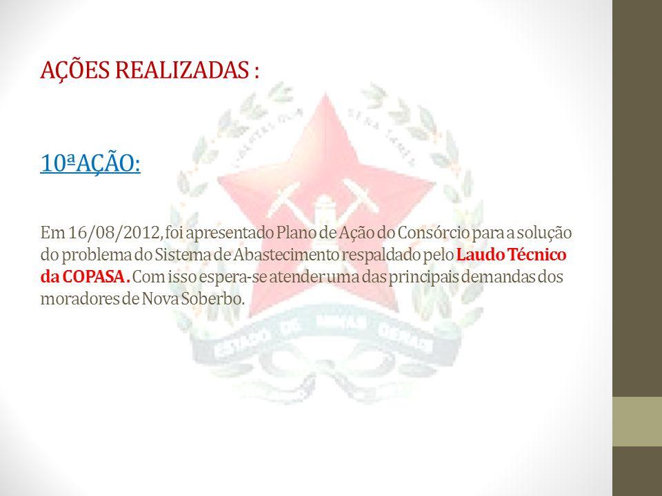 AÇÕES REALIZADAS : 10ªAÇÃO: Em 16/08/2012, foi apresentado Plano de Ação do Consórcio para a solução do problema do Sistema de Abastecimento respaldad