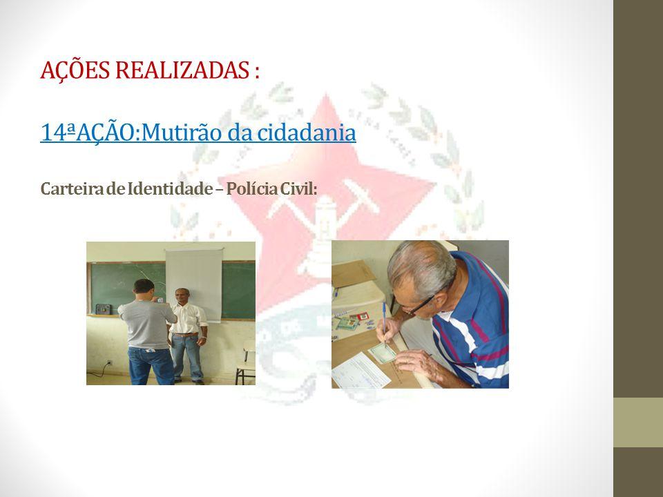 AÇÕES REALIZADAS : 14ªAÇÃO:Mutirão da cidadania Carteira de Identidade – Polícia Civil: